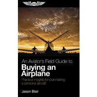An Aviator's Field Guide to Buying an Airplane by Jason Blair