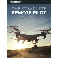 The Complete Remote Pilot by Bob Gardner & David Ison